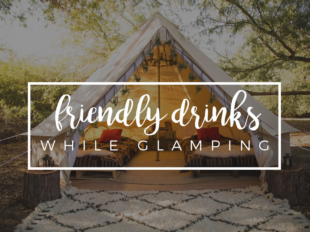 Friendly Drinks While Glamping